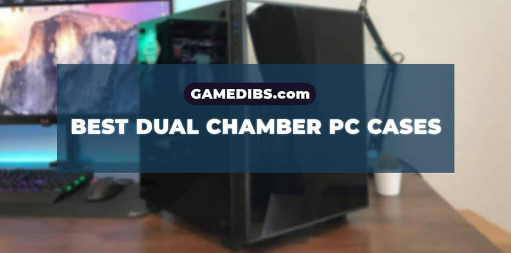 Best Dual chamber PC Cases